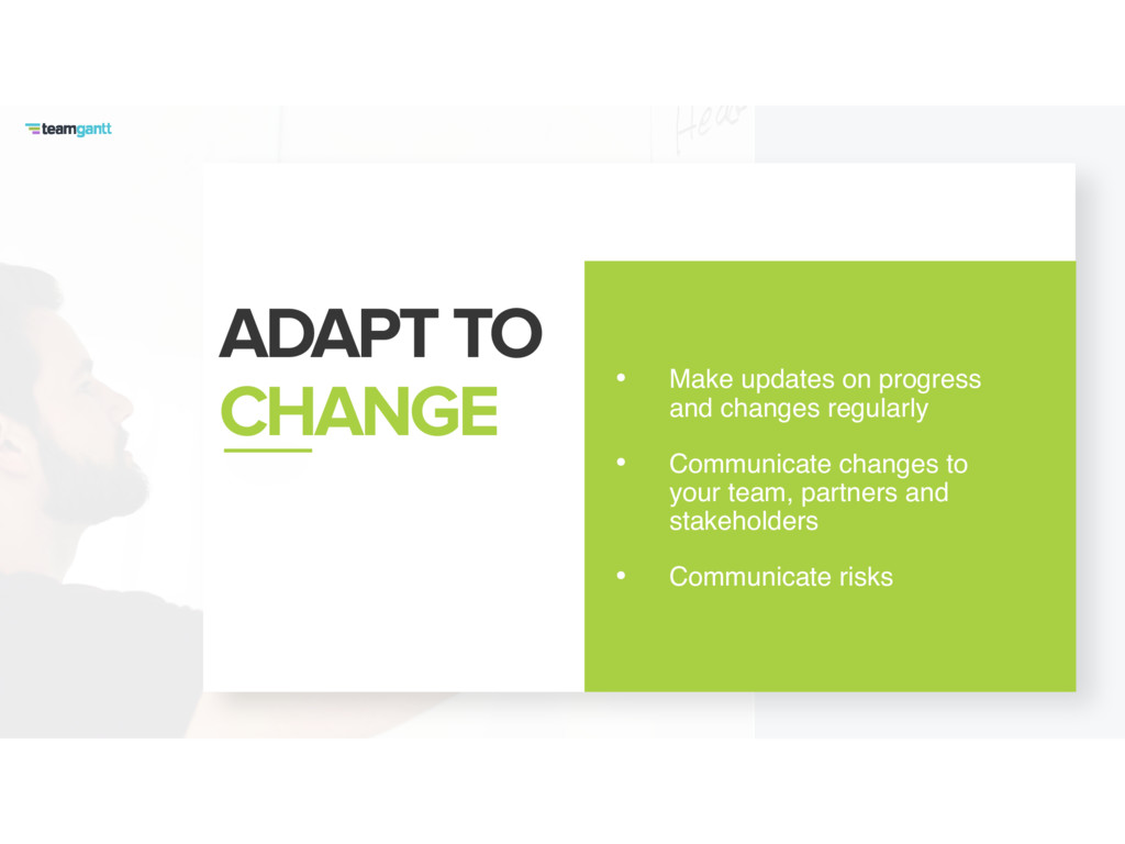 ADAPT TO CHANGE • Make updates on progress and...