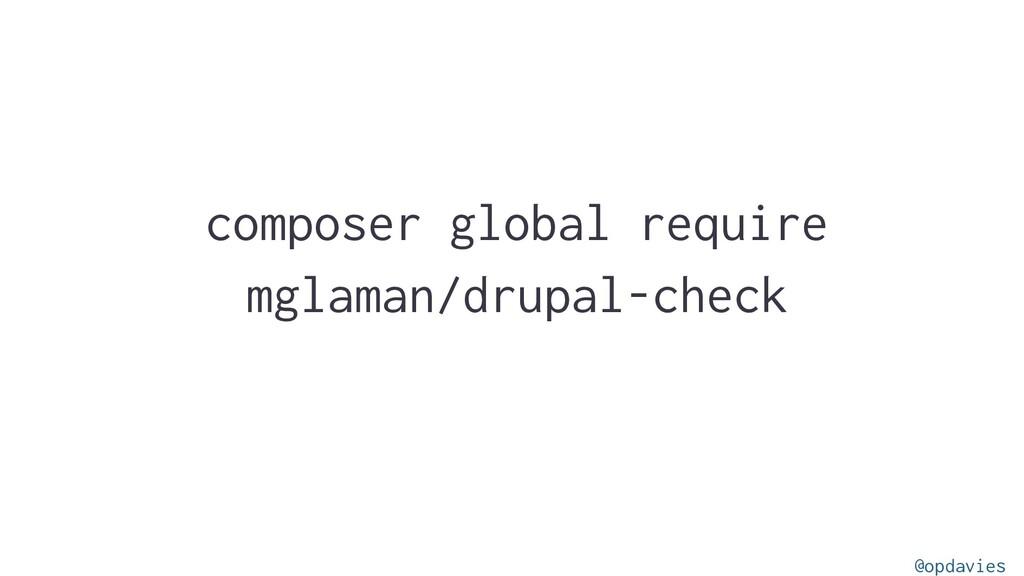 composer global require mglaman/drupal-check @o...