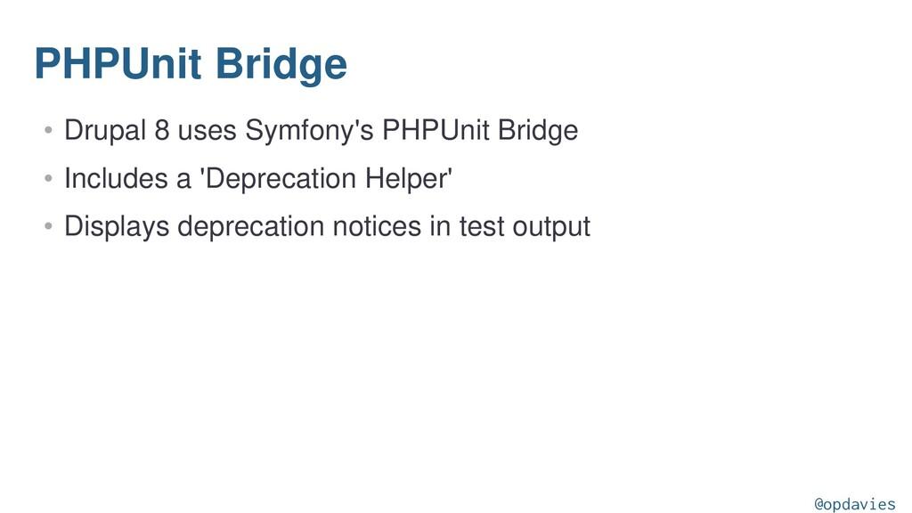 PHPUnit Bridge • Drupal 8 uses Symfony's PHPUni...