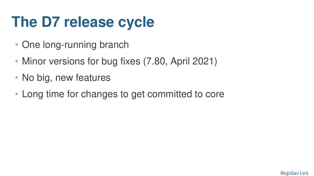 The D7 release cycle • One long-running branch ...
