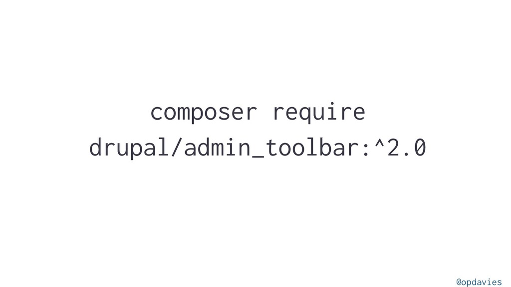 composer require drupal/admin_toolbar:^2.0 @opd...