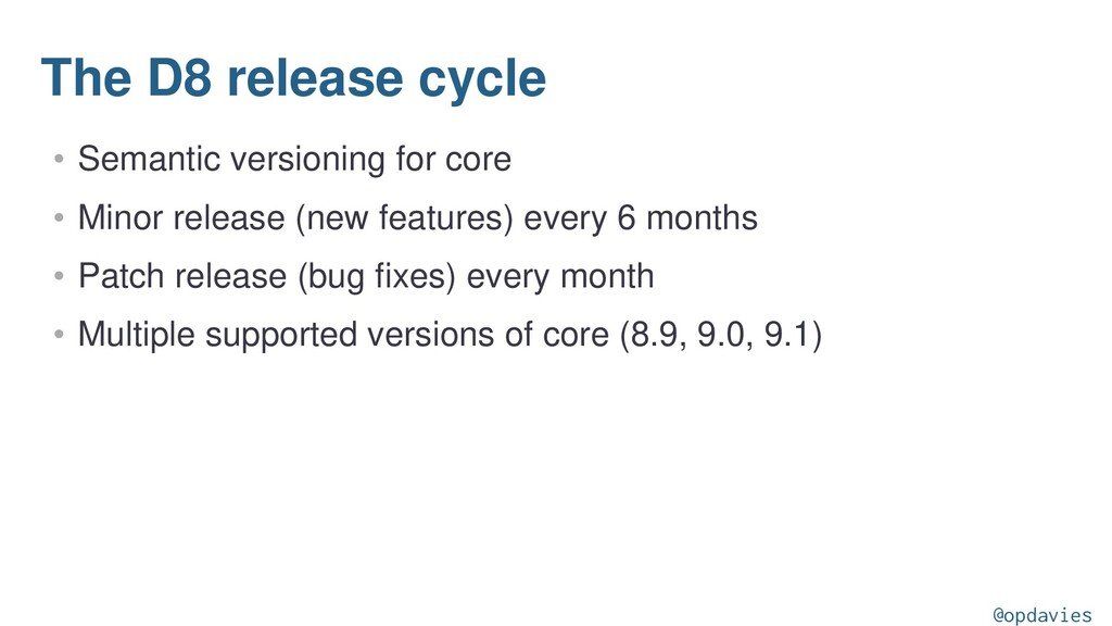 The D8 release cycle • Semantic versioning for ...