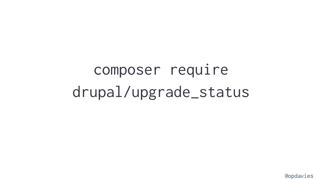 composer require drupal/upgrade_status @opdavies