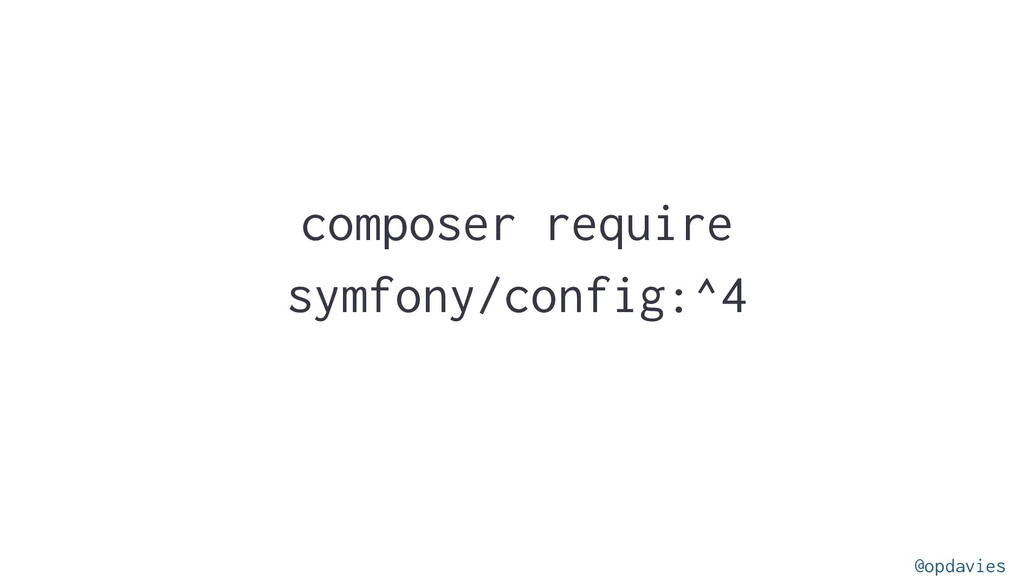composer require symfony/config:^4 @opdavies