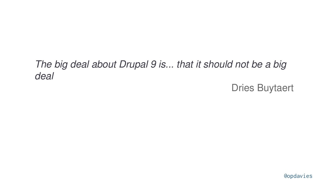 The big deal about Drupal 9 is... that it shoul...