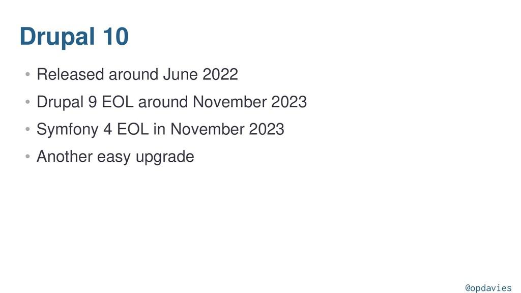 Drupal 10 • Released around June 2022 • Drupal ...