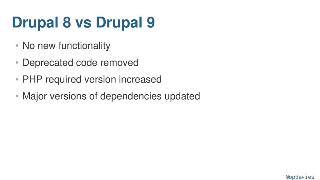 Drupal 8 vs Drupal 9 • No new functionality • D...