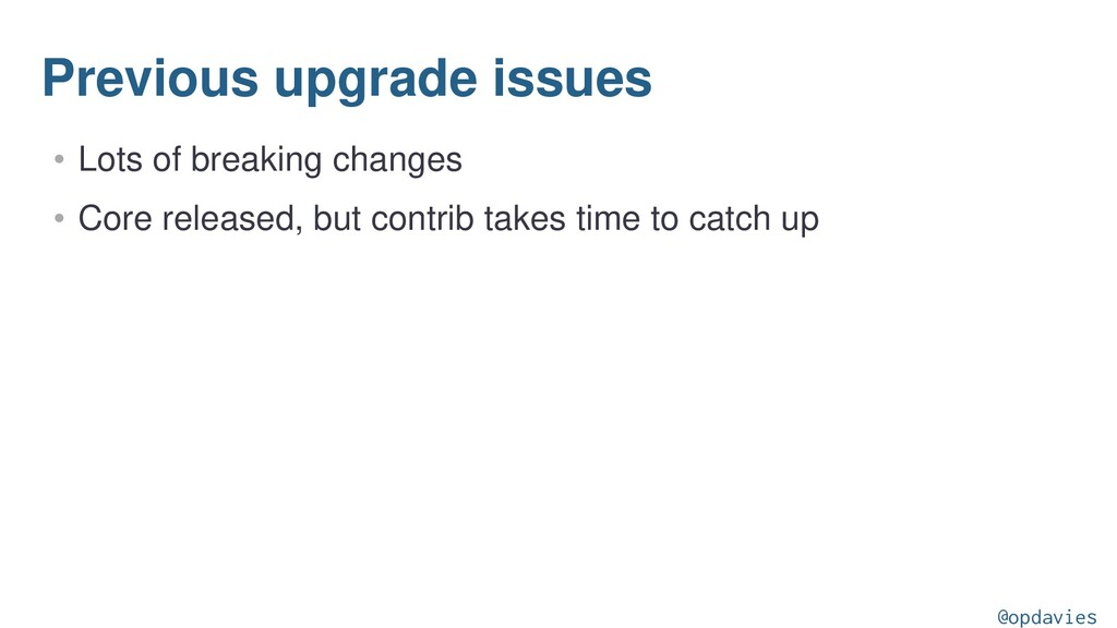 Previous upgrade issues • Lots of breaking chan...