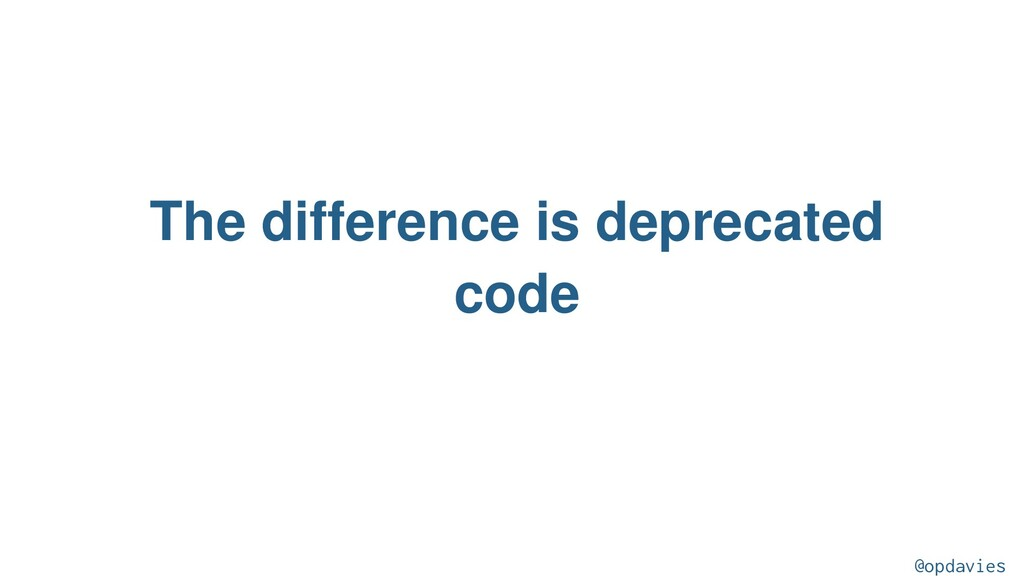 The difference is deprecated code @opdavies