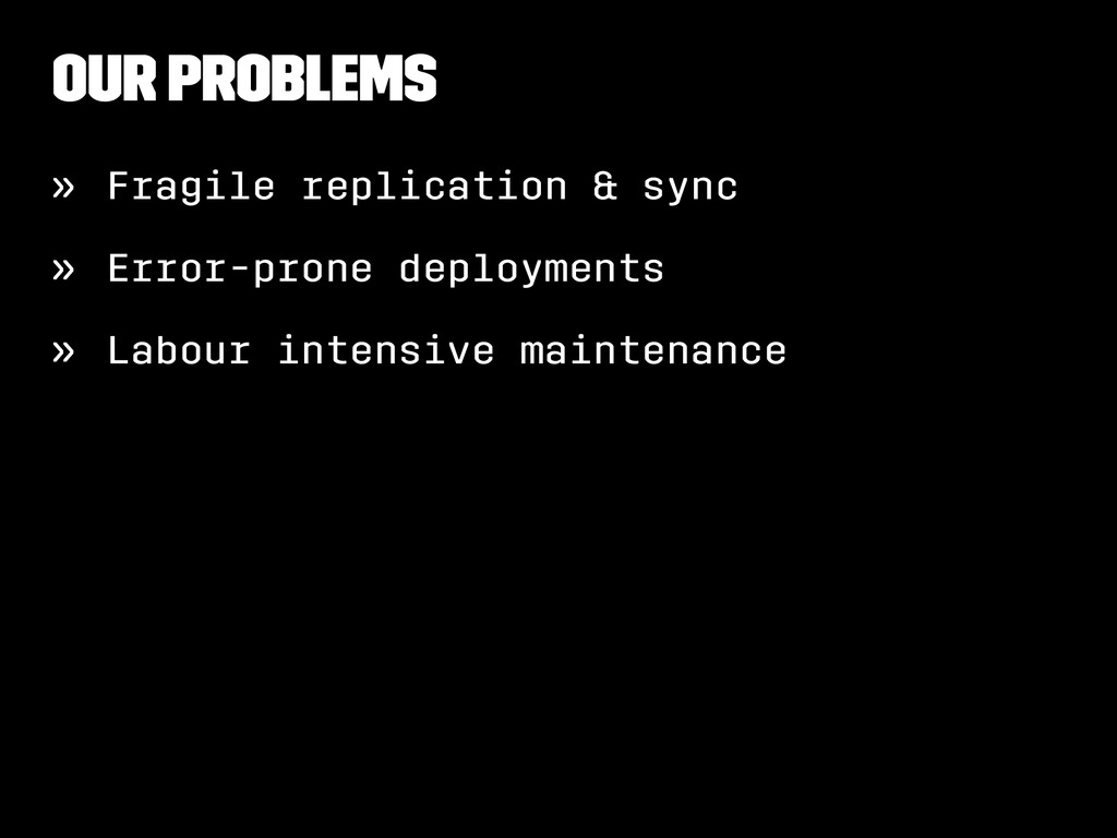 Our Problems » Fragile replication & sync » Err...