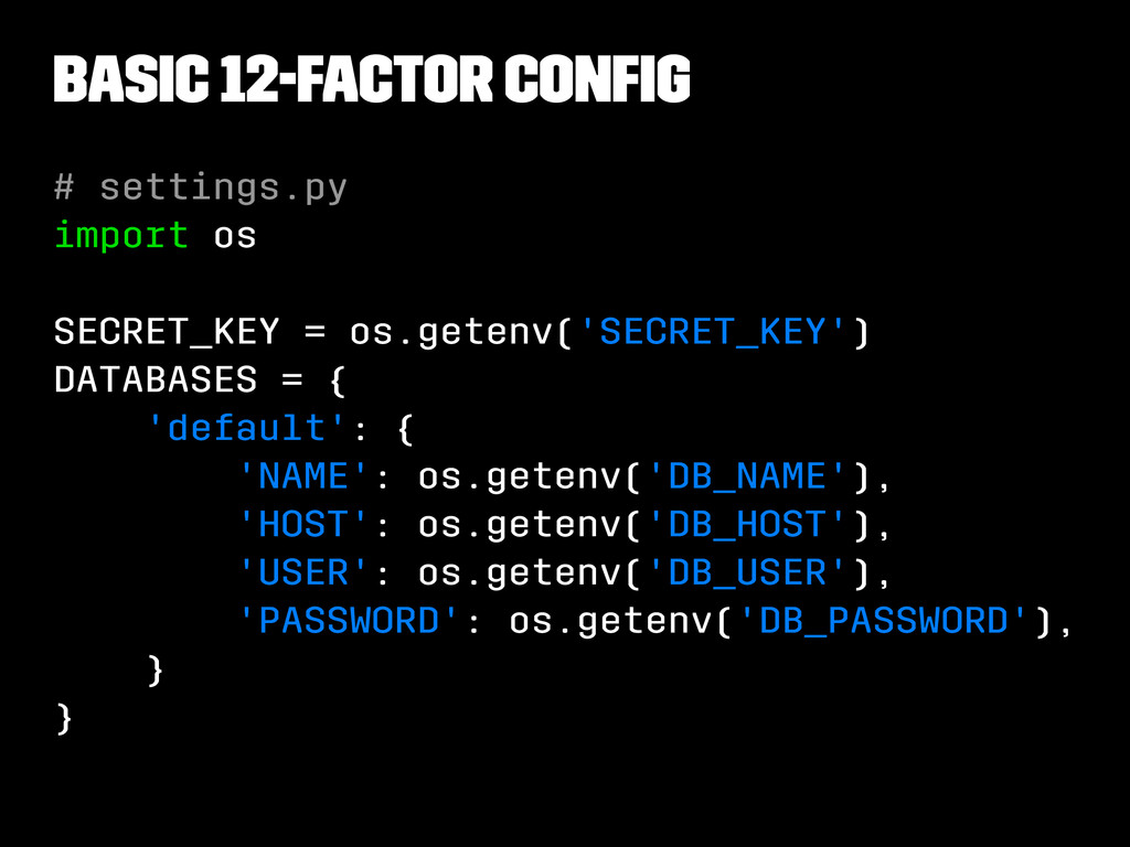 Basic 12-Factor config # settings.py import os S...