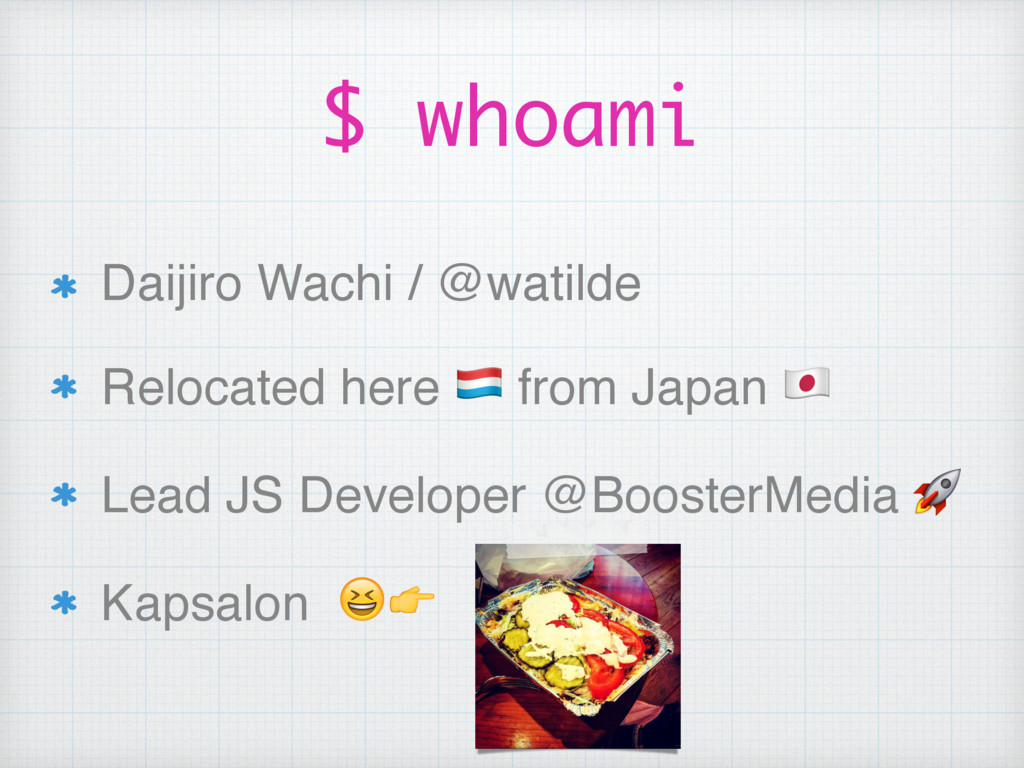 $ whoami Daijiro Wachi / @watilde Relocated her...