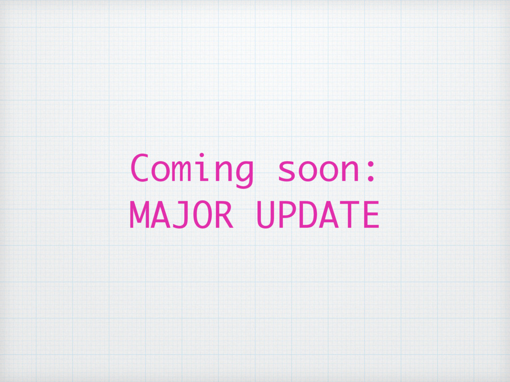 Coming soon: MAJOR UPDATE
