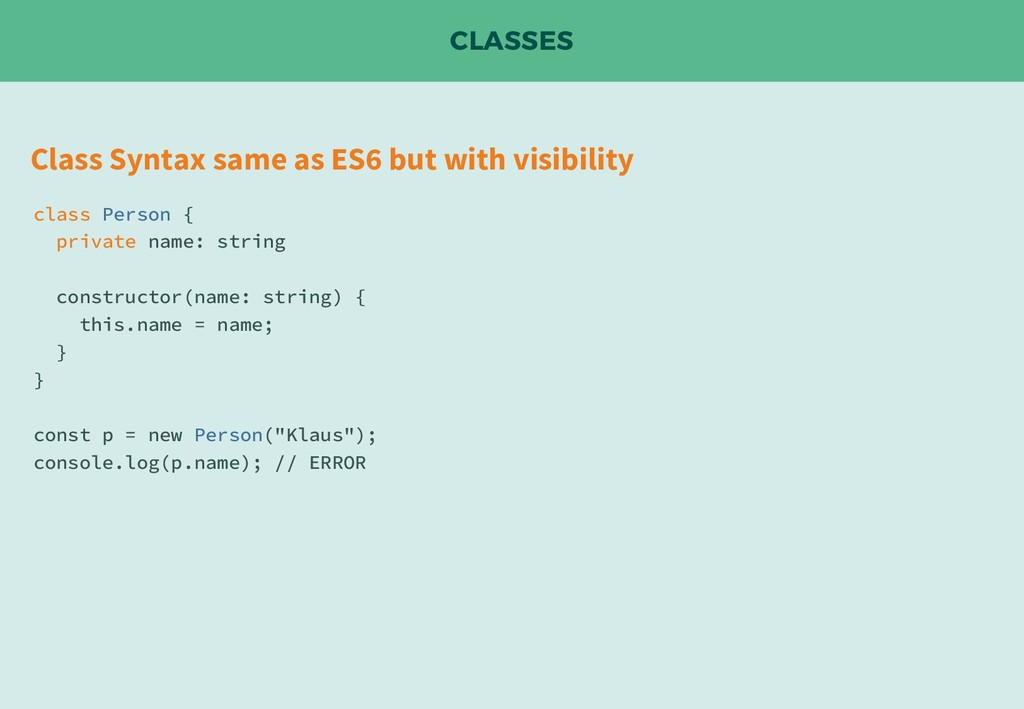 CLASSES Class Syntax same as ES6 but with visib...