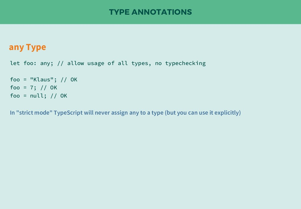 TYPE ANNOTATIONS any Type let foo: any; // allo...