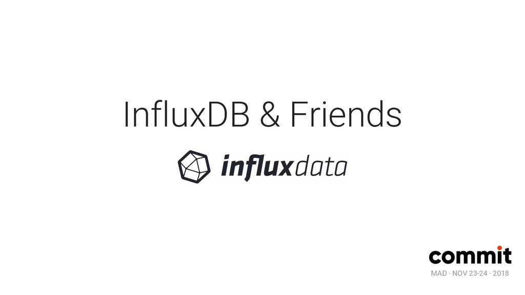 MAD · NOV 23-24 · 2018 InfluxDB & Friends