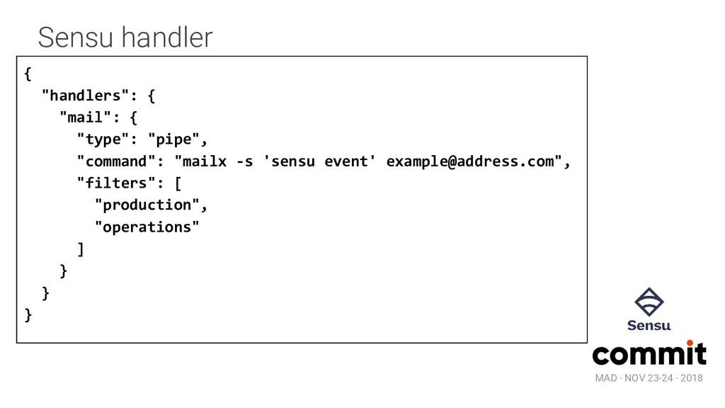 "MAD · NOV 23-24 · 2018 Sensu handler { ""handler..."