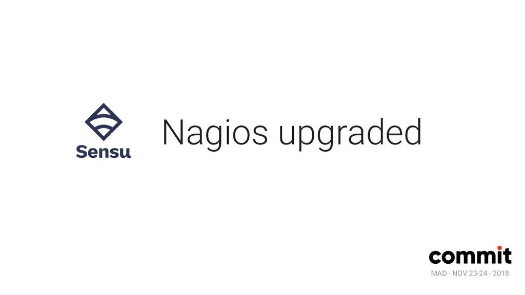 MAD · NOV 23-24 · 2018 Nagios upgraded