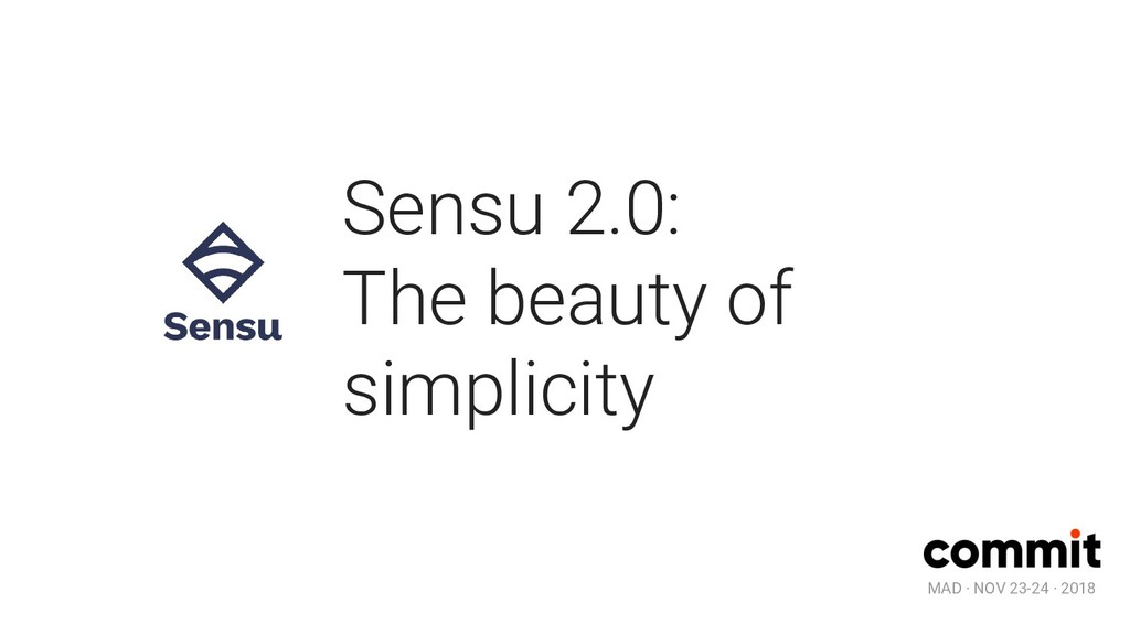 MAD · NOV 23-24 · 2018 Sensu 2.0: The beauty of...
