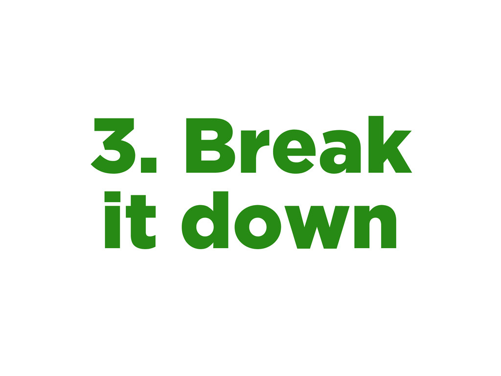3. Break it down