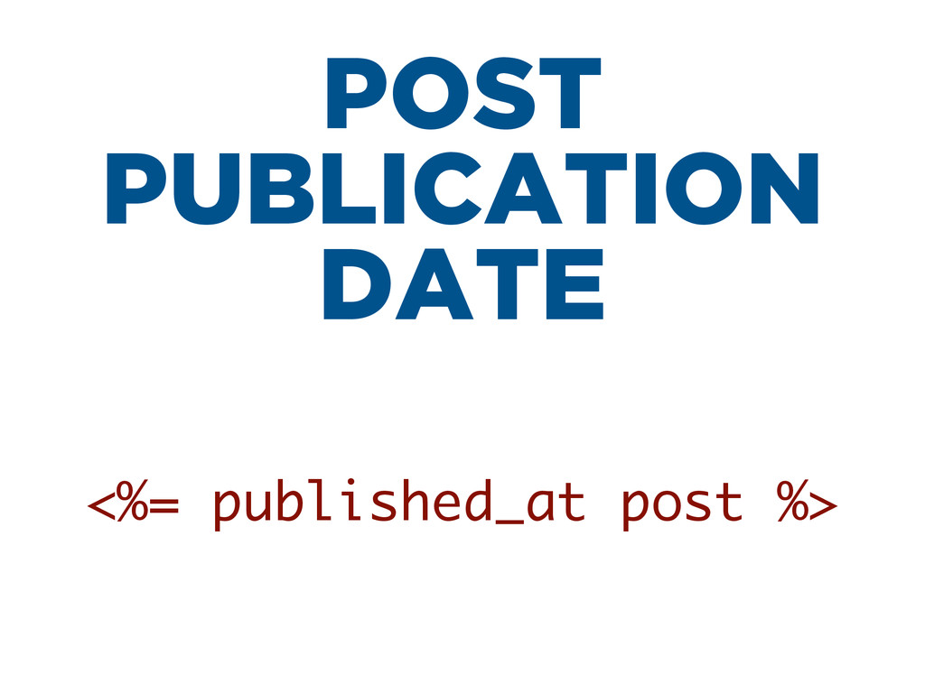 POST PUBLICATION DATE <%= published_at post %>
