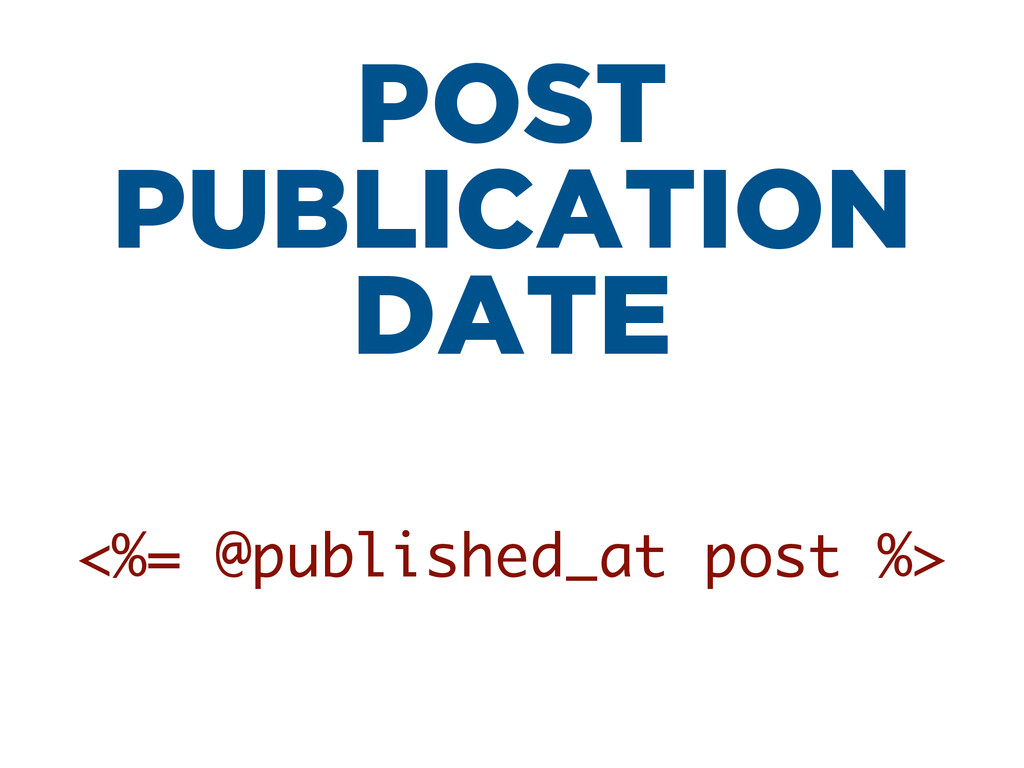 POST PUBLICATION DATE <%= @published_at post %>