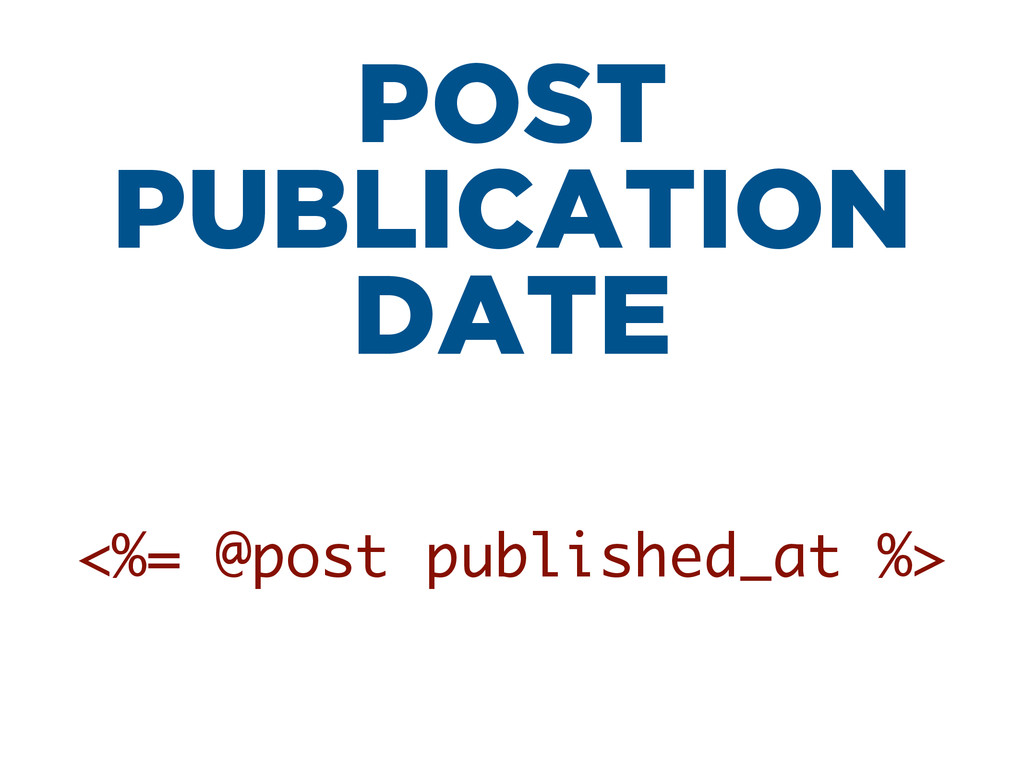 POST PUBLICATION DATE <%= @post published_at %>