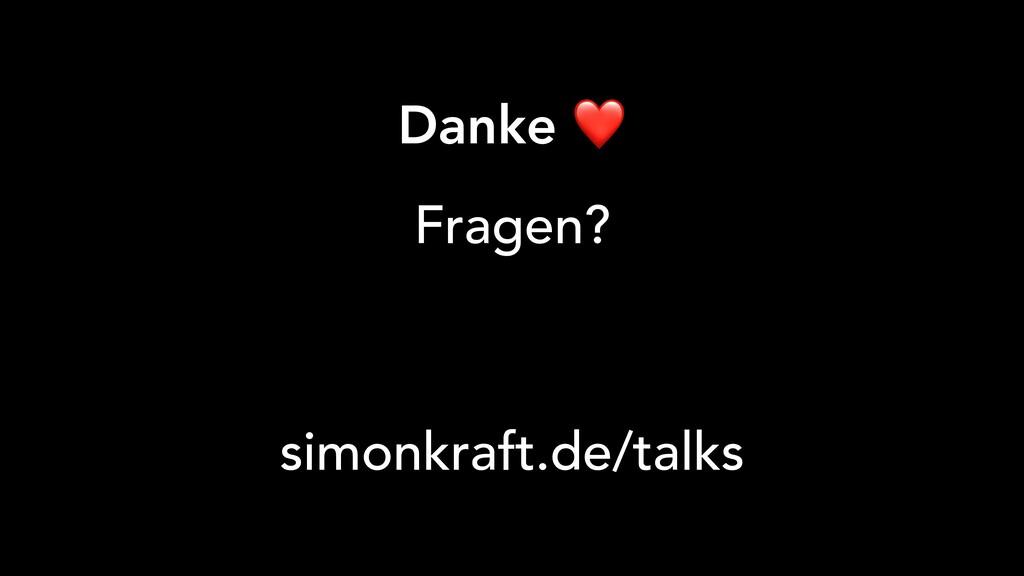 Danke ❤ simonkraft.de/talks Fragen?