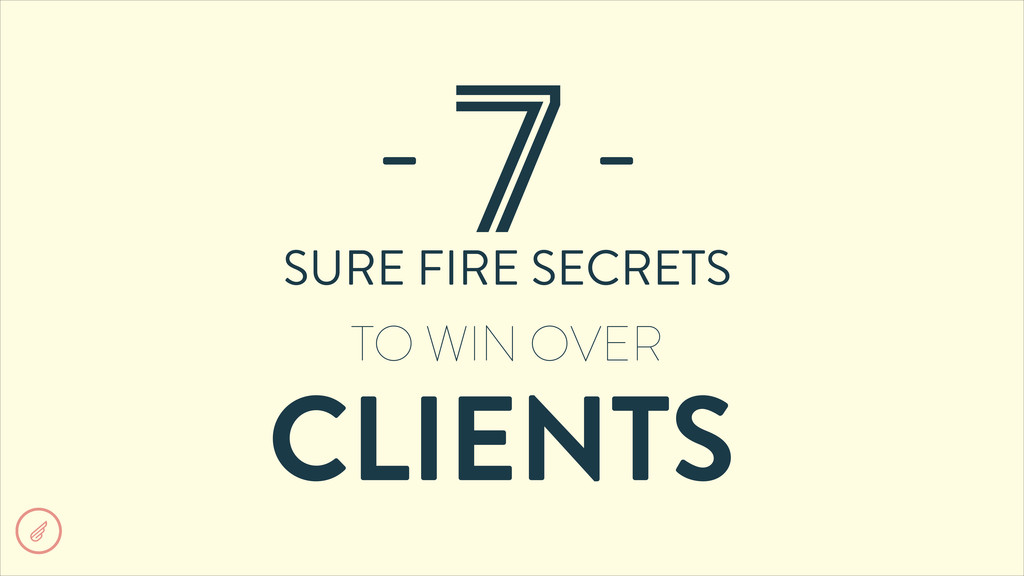 CLIENTS 7 SURE FIRE SECRETS - - TO WIN OVER
