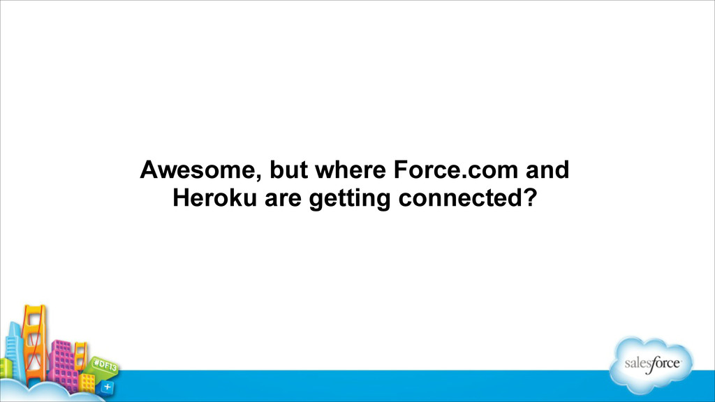 Awesome, but where Force.com and Heroku are get...