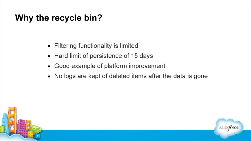 Why the recycle bin? ▪ Filtering functionality ...