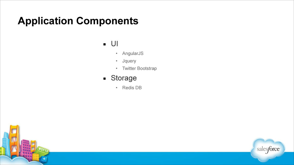 Application Components ▪ UI • AngularJS • Jquer...
