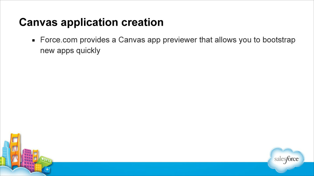 Canvas application creation ▪ Force.com provide...
