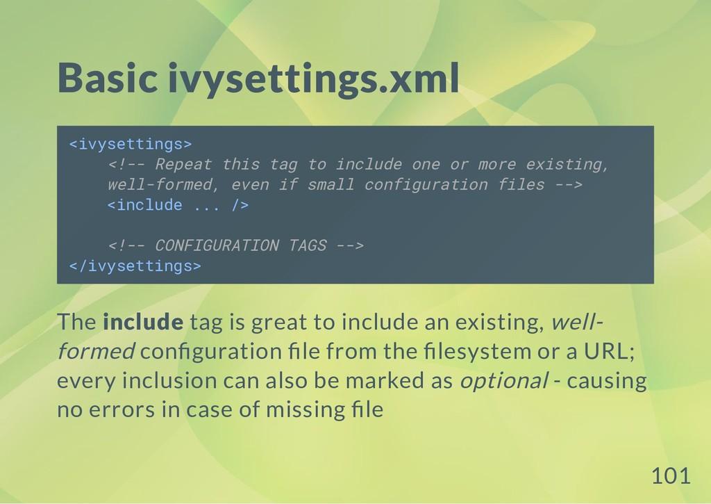 Basic ivysettings.xml <ivysettings> <!-- Repeat...
