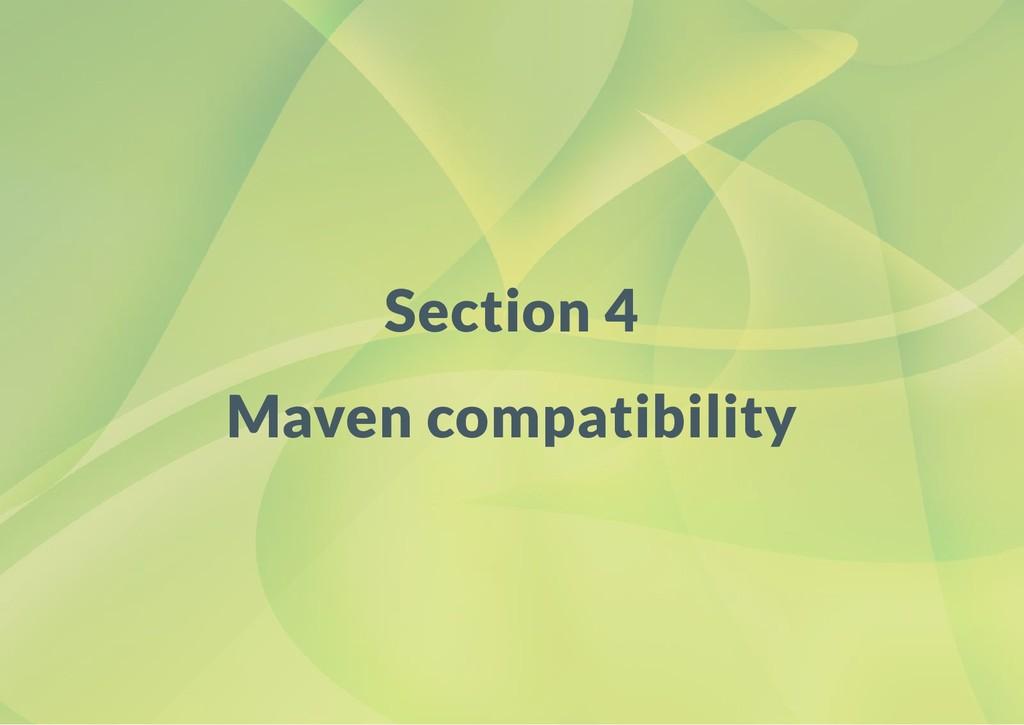 Section 4 Maven compatibility