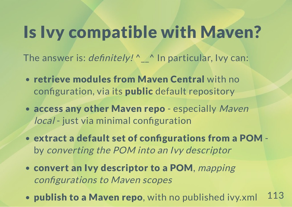 Is Ivy compatible with Maven? The answer is: de...