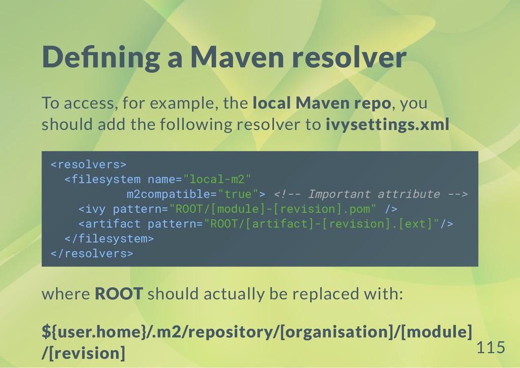 De ning a Maven resolver To access, for example...