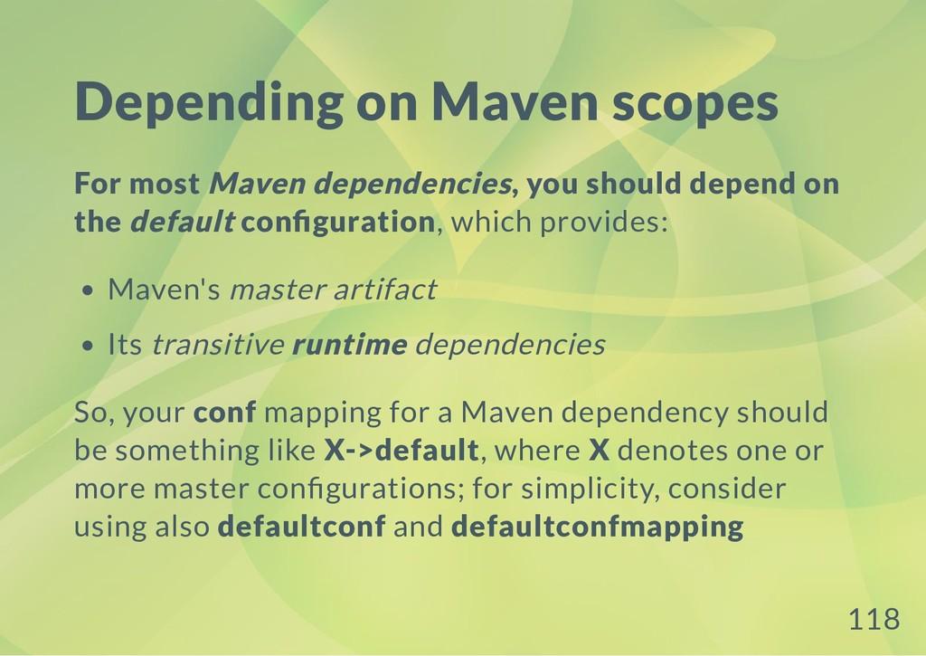 Depending on Maven scopes For most Maven depend...