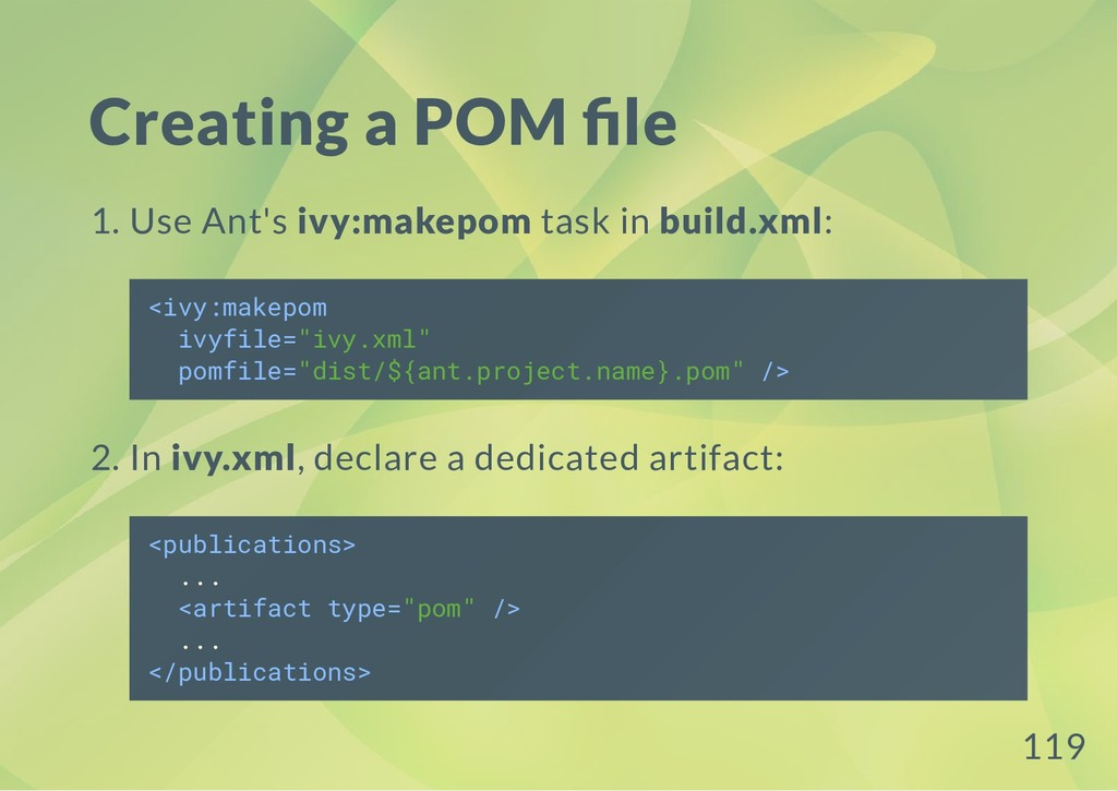 Creating a POM le 1. Use Ant's ivy:makepom task...