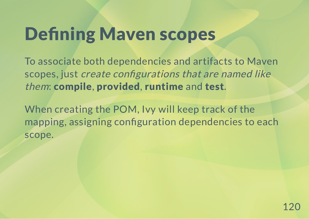 De ning Maven scopes To associate both dependen...