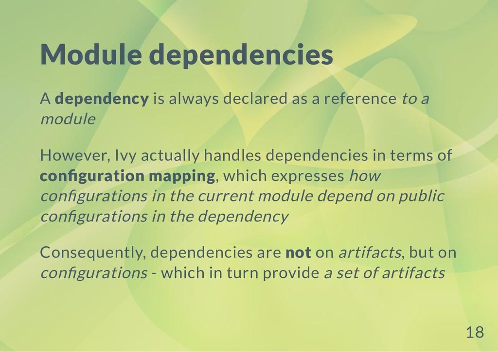 Module dependencies A dependency is always decl...