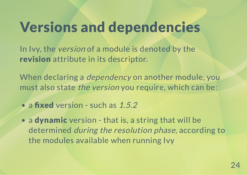 Versions and dependencies In Ivy, the version o...