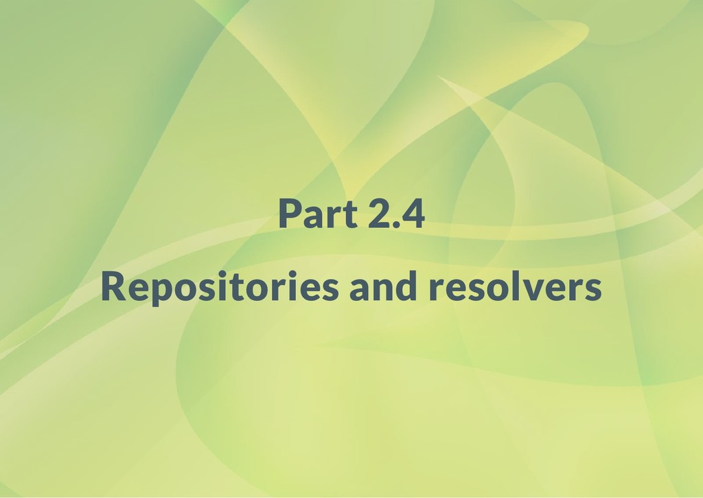 Part 2.4 Repositories and resolvers