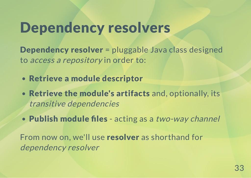 Dependency resolvers Dependency resolver = plug...