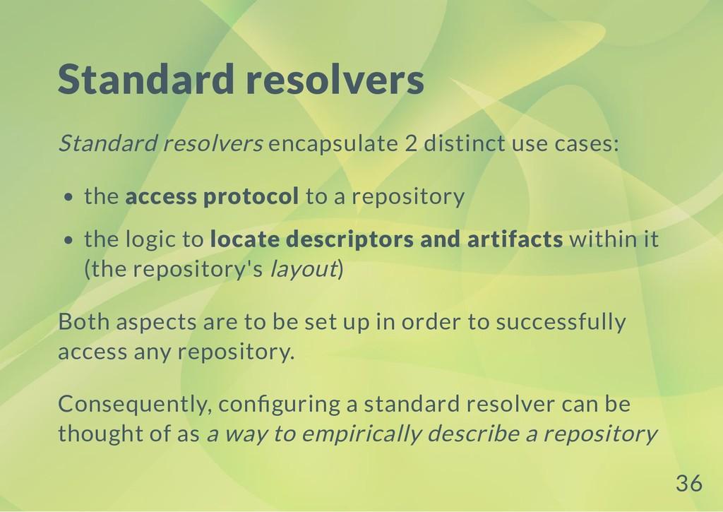 Standard resolvers Standard resolvers encapsula...