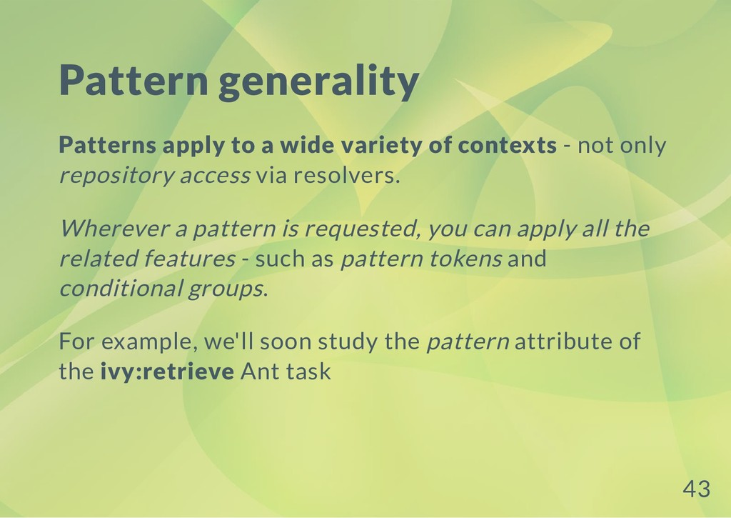 Pattern generality Patterns apply to a wide var...