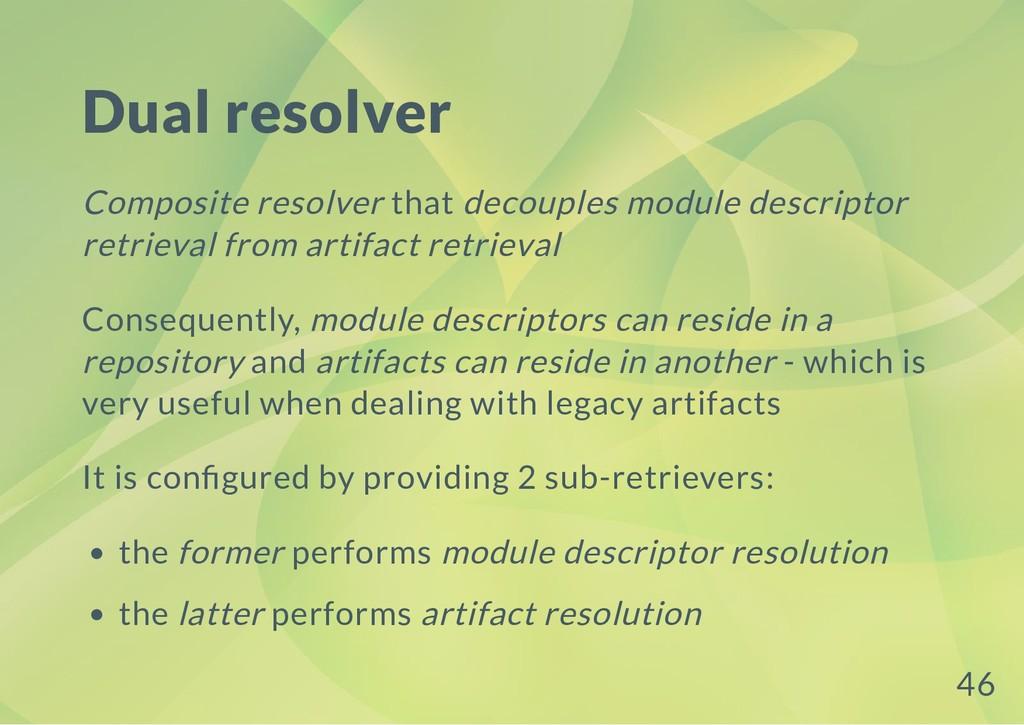 Dual resolver Composite resolver that decouples...
