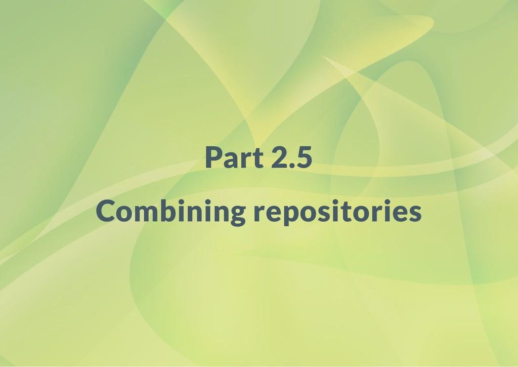 Part 2.5 Combining repositories