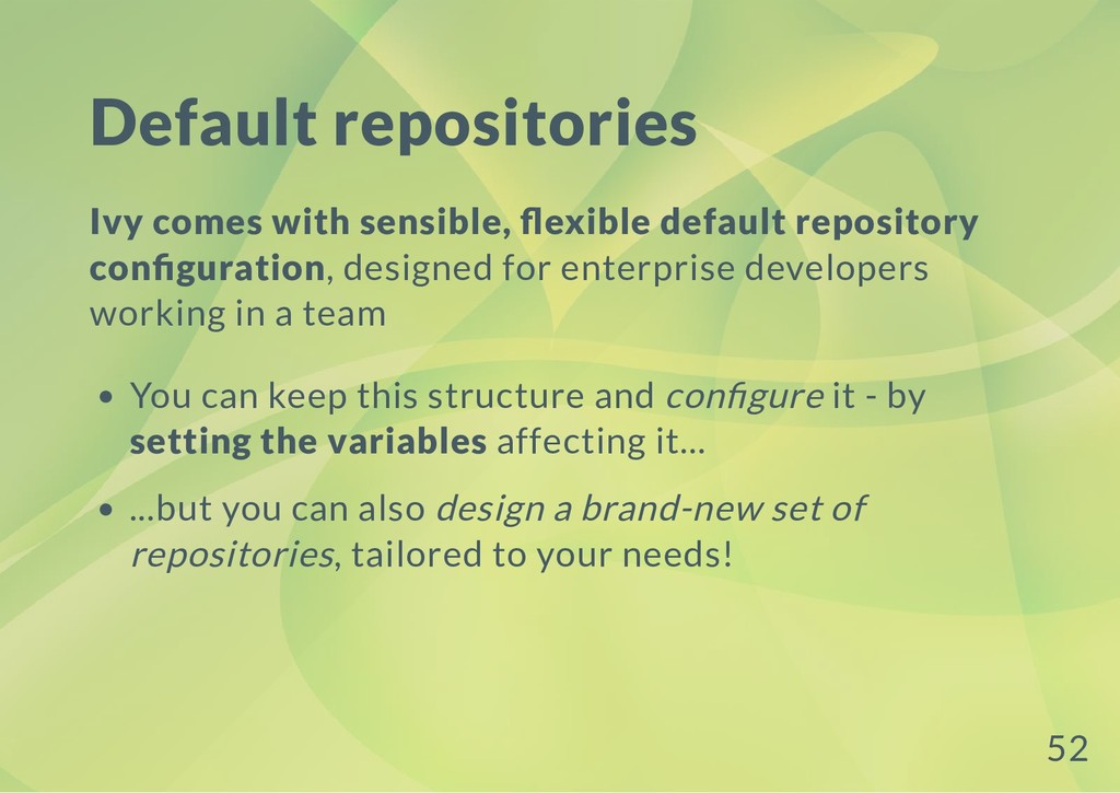 Default repositories Ivy comes with sensible, e...