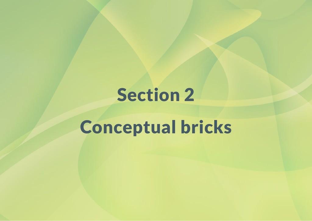 Section 2 Conceptual bricks